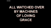 All Watched Over By Machines Of Loving Grace.