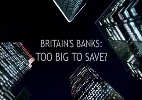 Britain's Banks: Too Big to Save?