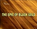 The Epic of Black Gold.
