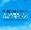 Philosophy: A Guide to Happiness.