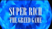 Super Rich: The Greed Game.