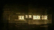 Taxi to the Darkside.