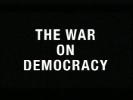 The War on Democracy.