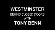 Westminster behind Closed Doors: with Tony Benn.
